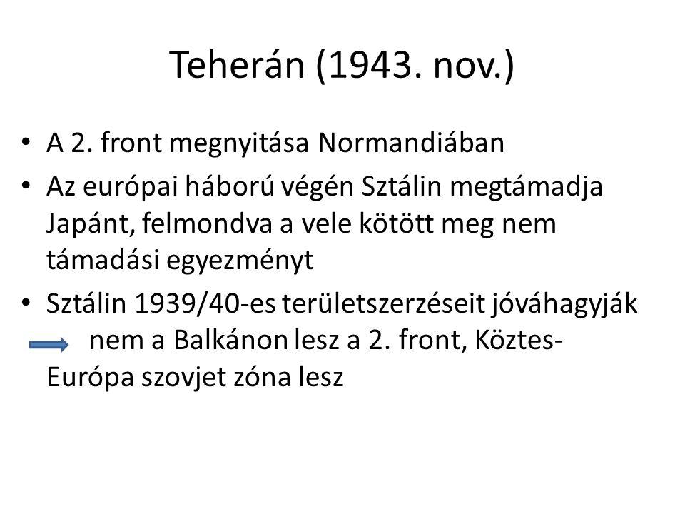 Teherán (1943. nov.) A 2. front megnyitása Normandiában Az európai háború végén Sztálin megtámadja Japánt, felmondva a vele kötött meg nem támadási eg