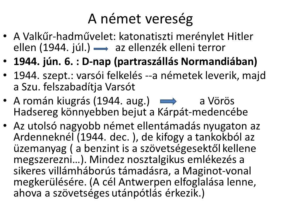 A német vereség A Valkűr-hadművelet: katonatiszti merénylet Hitler ellen (1944. júl.)az ellenzék elleni terror 1944. jún. 6. : D-nap (partraszállás No