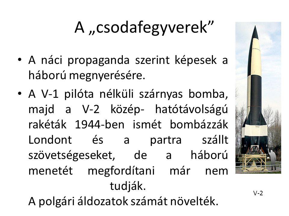 """A """"csodafegyverek"""" A náci propaganda szerint képesek a háború megnyerésére. A V-1 pilóta nélküli szárnyas bomba, majd a V-2 közép- hatótávolságú rakét"""