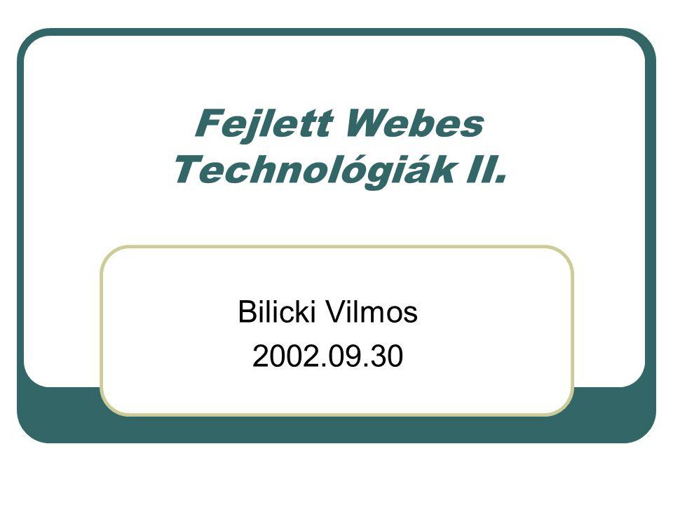 Fejlett Webes Technológiák II. Bilicki Vilmos 2002.09.30
