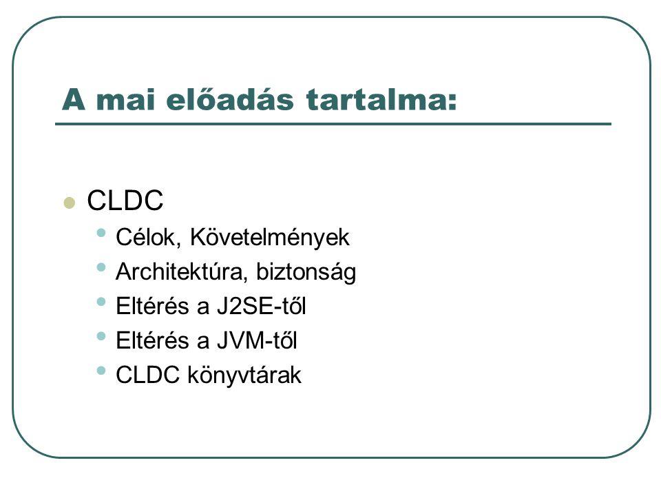 CLDC osztályok Célok: Az alapvető könyvtárak megvalósítása Kapcsolat lehetősége .