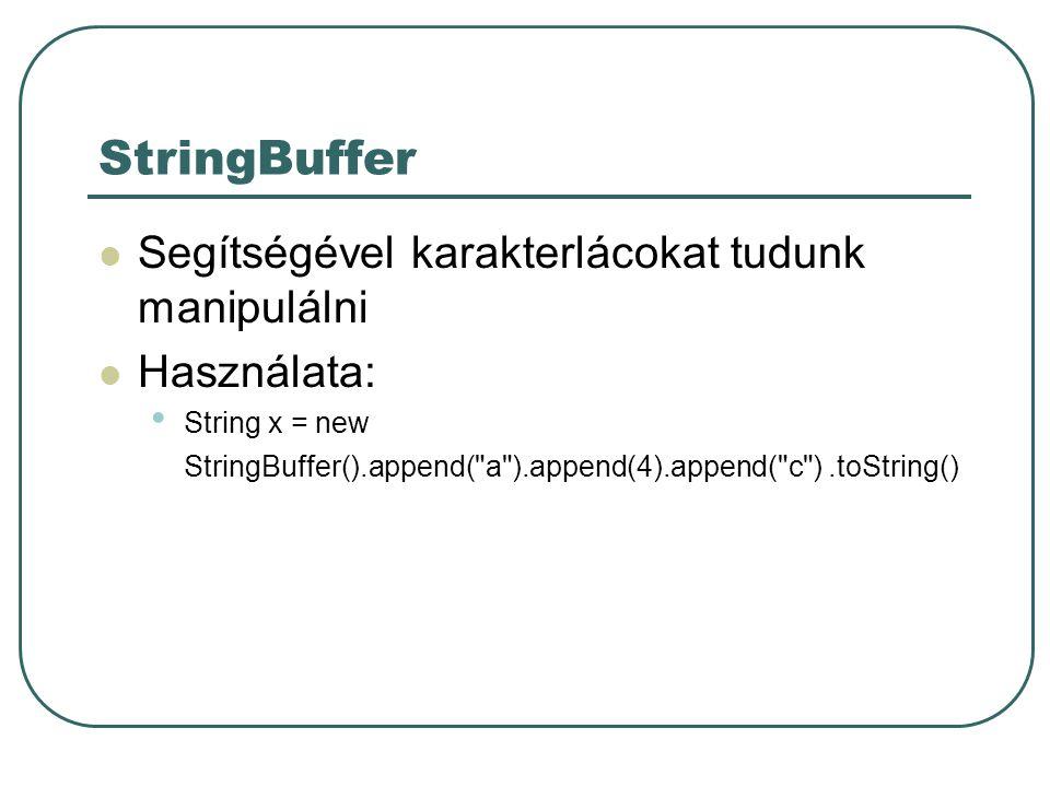 StringBuffer Segítségével karakterlácokat tudunk manipulálni Használata: String x = new StringBuffer().append( a ).append(4).append( c ).toString()