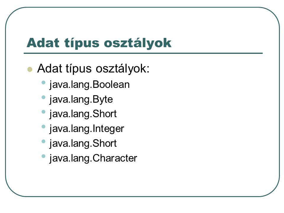 Adat típus osztályok Adat típus osztályok: java.lang.Boolean java.lang.Byte java.lang.Short java.lang.Integer java.lang.Short java.lang.Character