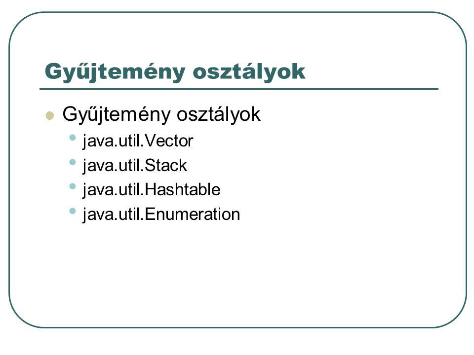 Gyűjtemény osztályok java.util.Vector java.util.Stack java.util.Hashtable java.util.Enumeration