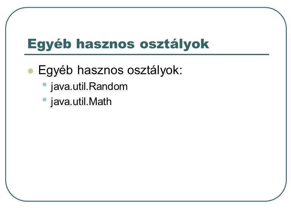 Egyéb hasznos osztályok Egyéb hasznos osztályok: java.util.Random java.util.Math