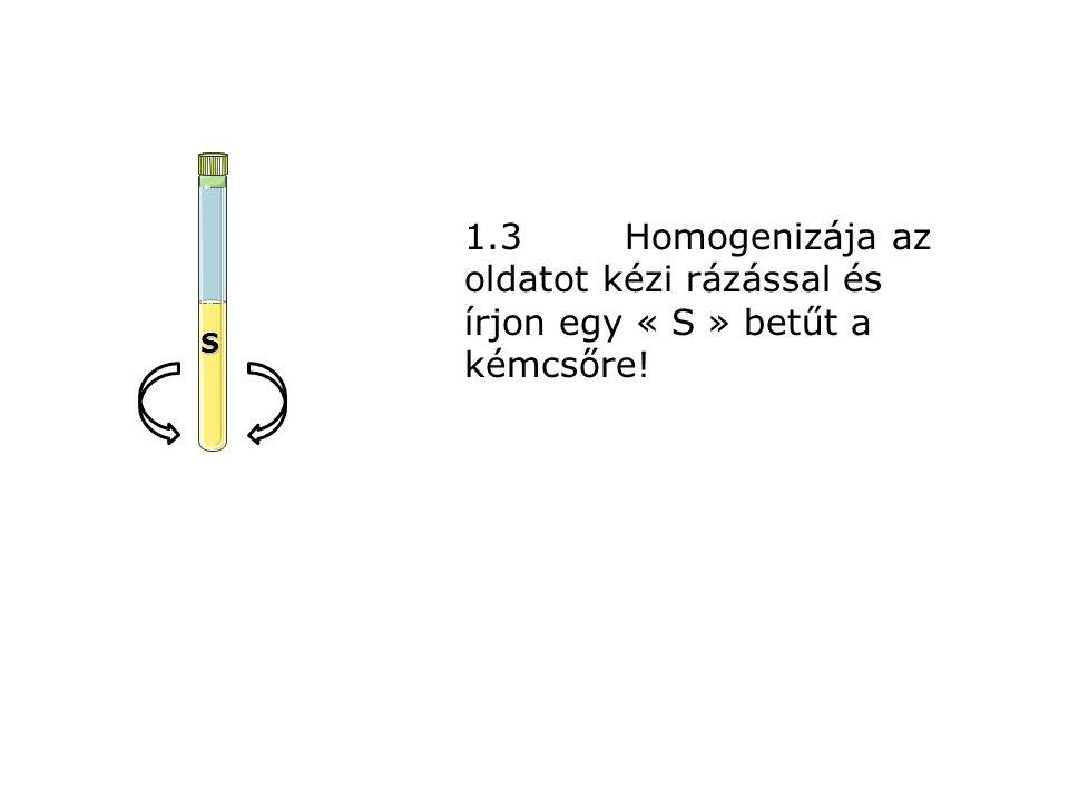 1.3Homogenizája az oldatot kézi rázással és írjon egy « S » betűt a kémcsőre! S