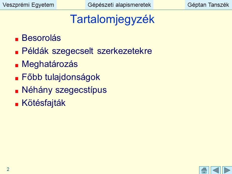 Veszprémi EgyetemGépészeti alapismeretekGéptan TanszékVeszprémi EgyetemGépészeti alapismeretekGéptan Tanszék 2 Besorolás Példák szegecselt szerkezetek