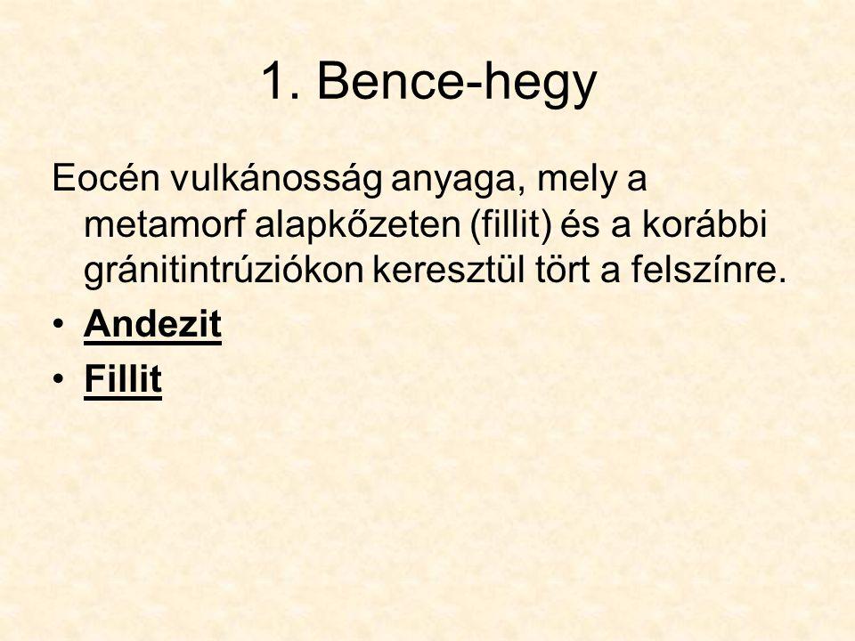 1. Bence-hegy Eocén vulkánosság anyaga, mely a metamorf alapkőzeten (fillit) és a korábbi gránitintrúziókon keresztül tört a felszínre. Andezit Fillit