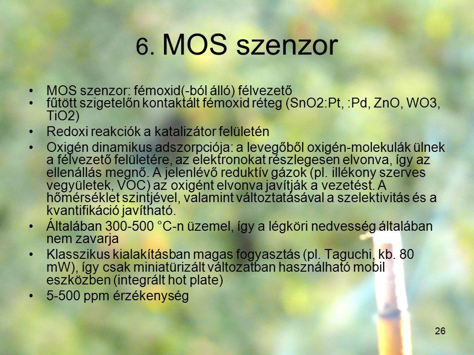 26 6. MOS szenzor MOS szenzor: fémoxid(-ból álló) félvezető fűtött szigetelőn kontaktált fémoxid réteg (SnO2:Pt, :Pd, ZnO, WO3, TiO2) Redoxi reakciók