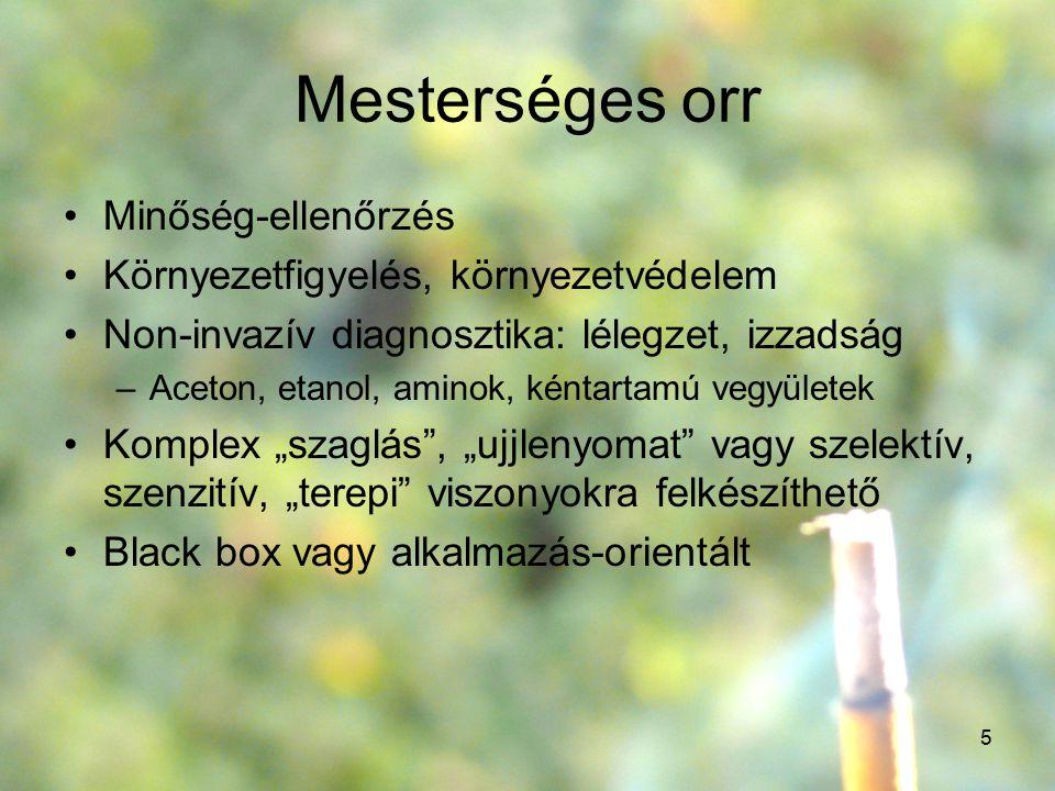 5 Mesterséges orr Minőség-ellenőrzés Környezetfigyelés, környezetvédelem Non-invazív diagnosztika: lélegzet, izzadság –Aceton, etanol, aminok, kéntart
