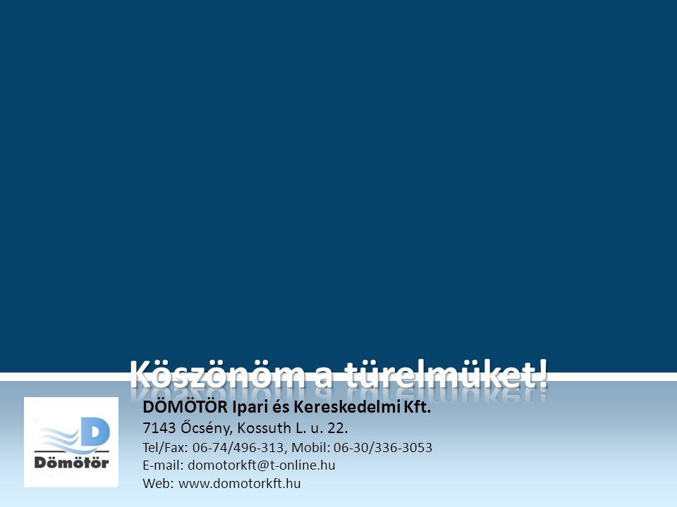 DÖMÖTÖR Ipari és Kereskedelmi Kft. 7143 Őcsény, Kossuth L. u. 22. Tel/Fax: 06-74/496-313, Mobil: 06-30/336-3053 E-mail: domotorkft@t-online.hu Web: ww
