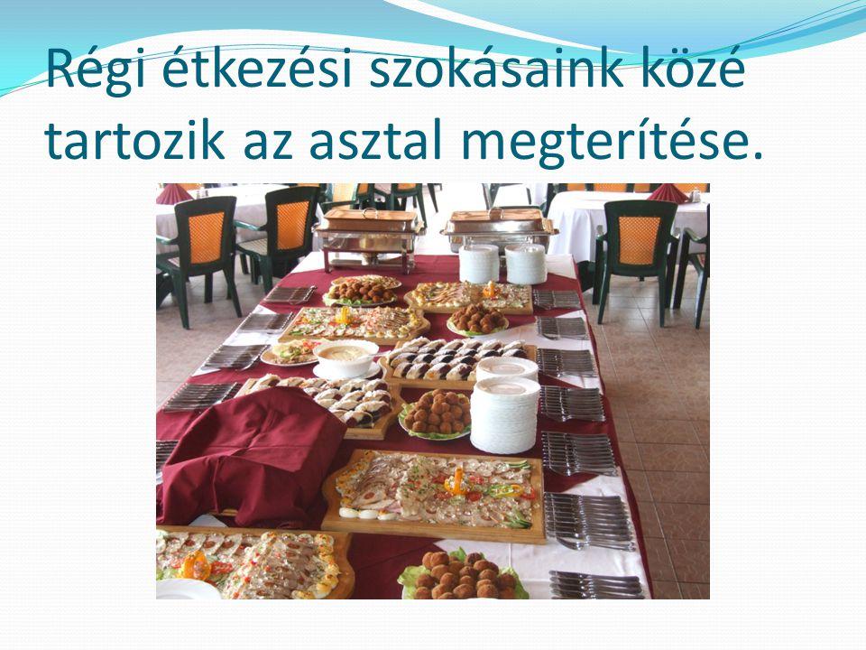 Régi étkezési szokásaink közé tartozik az asztal megterítése.