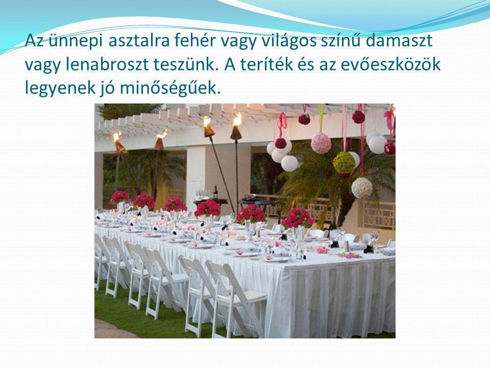 Az asztal elrendezése, díszítése, a használt teríték minősége függ az ételfogások és az étkező személyek számától