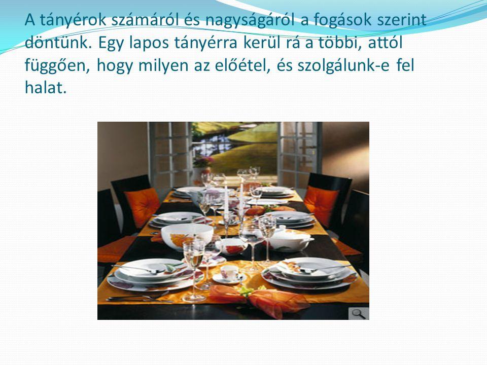 Az ünnepi asztalra fehér vagy világos színű damaszt vagy lenabroszt teszünk. A teríték és az evőeszközök legyenek jó minőségűek.