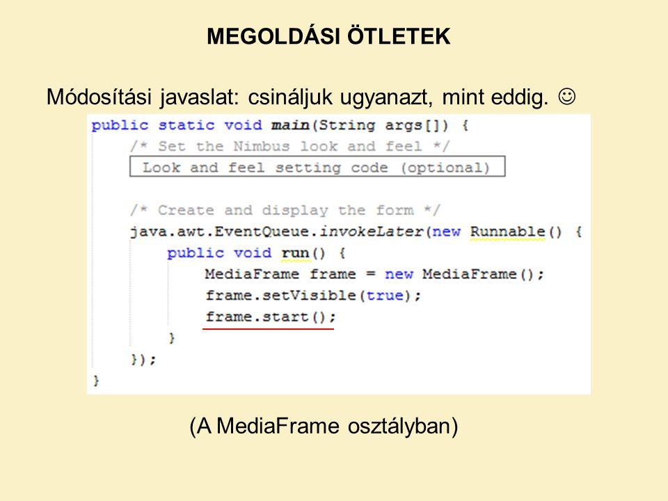 MEGOLDÁSI ÖTLETEK Módosítási javaslat: csináljuk ugyanazt, mint eddig. (A MediaFrame osztályban)