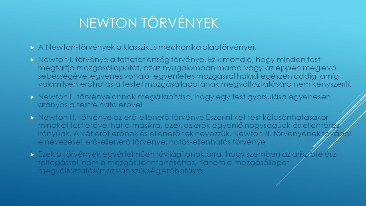 NEWTON TÖRVÉNYEK  A Newton-törvények a klasszikus mechanika alaptörvényei.  Newton I. törvénye a tehetetlenség törvénye. Ez kimondja, hogy minden te