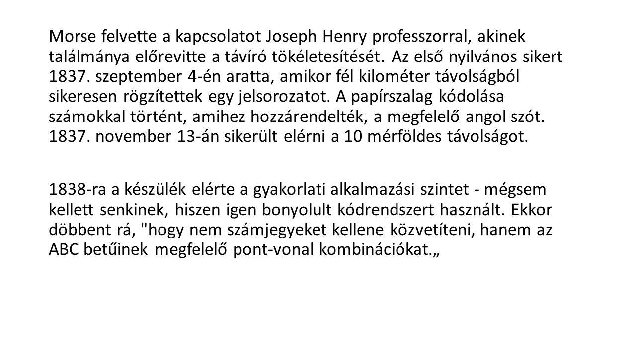 Morse felvette a kapcsolatot Joseph Henry professzorral, akinek találmánya előrevitte a távíró tökéletesítését.