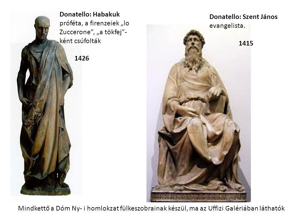"""Donatello: Habakuk próféta, a firenzeiek """"lo Zuccerone"""", """"a tökfej""""- ként csúfolták 1426 Donatello: Szent János evangelista. 1415 Mindkettő a Dóm Ny-"""