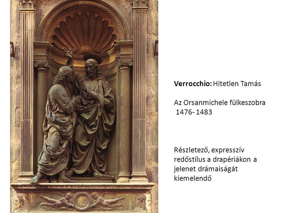 Verrocchio: Hitetlen Tamás Az Orsanmichele fülkeszobra 1476- 1483 Részletező, expresszív redőstílus a drapériákon a jelenet drámaiságát kiemelendő