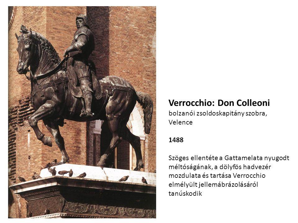 Verrocchio: Don Colleoni bolzanói zsoldoskapitány szobra, Velence 1488 Szöges ellentéte a Gattamelata nyugodt méltóságának, a dölyfös hadvezér mozdula