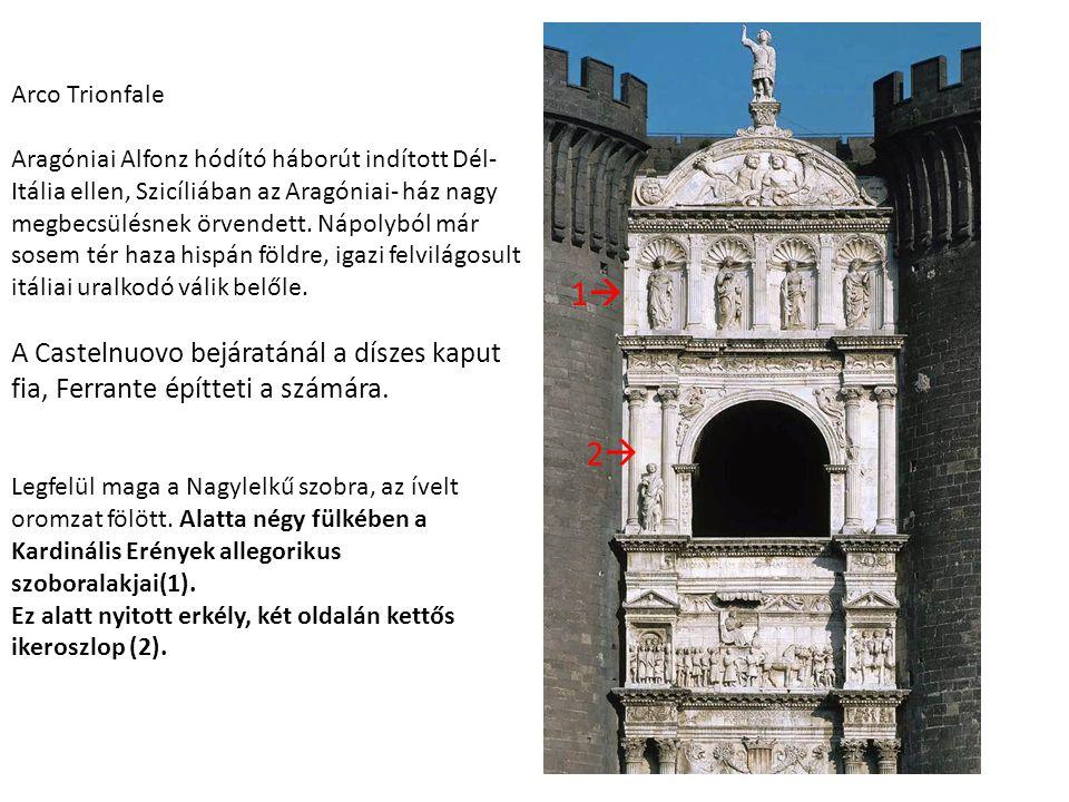 Arco Trionfale Aragóniai Alfonz hódító háborút indított Dél- Itália ellen, Szicíliában az Aragóniai- ház nagy megbecsülésnek örvendett. Nápolyból már