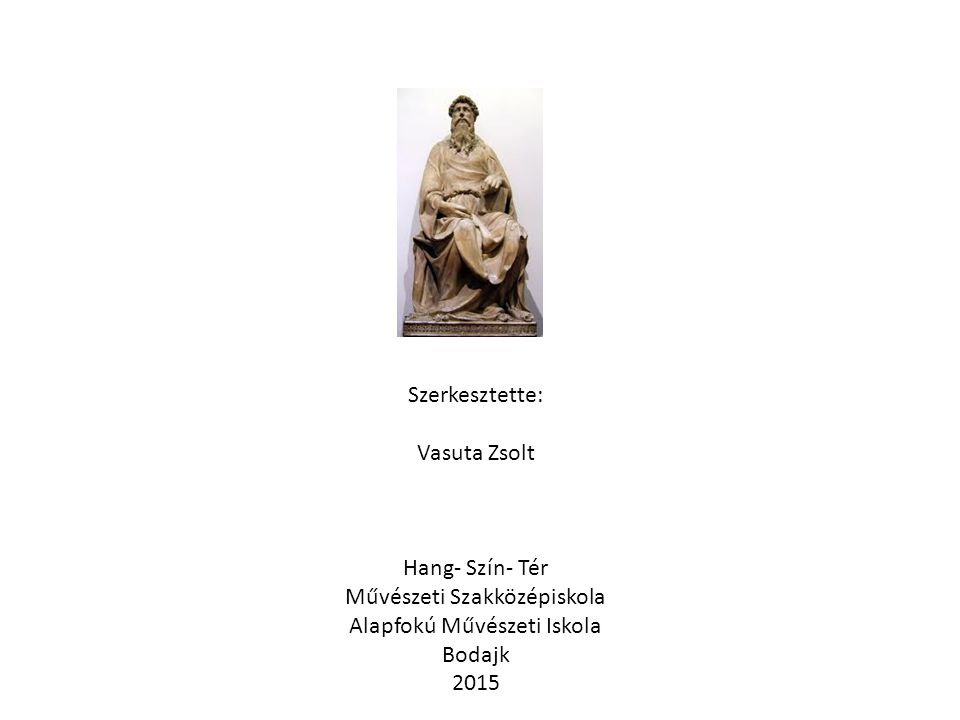 Szerkesztette: Vasuta Zsolt Hang- Szín- Tér Művészeti Szakközépiskola Alapfokú Művészeti Iskola Bodajk 2015