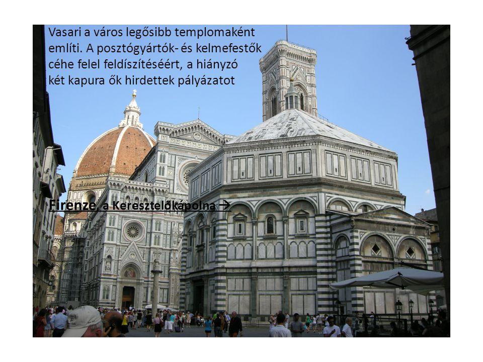 Firenze, a Keresztelőkápolna  Vasari a város legősibb templomaként említi. A posztógyártók- és kelmefestők céhe felel feldíszítéséért, a hiányzó két
