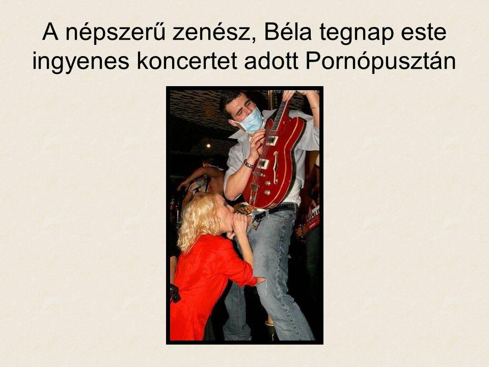 A népszerű zenész, Béla tegnap este ingyenes koncertet adott Pornópusztán