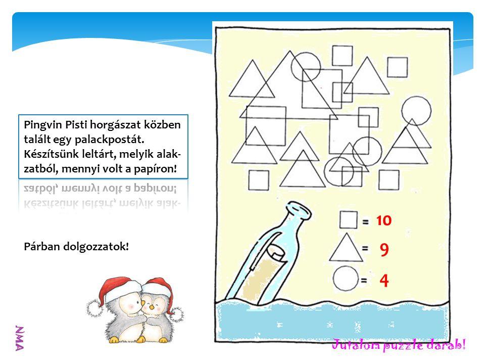 10 9 4 Párban dolgozzatok! Jutalom puzzle darab!