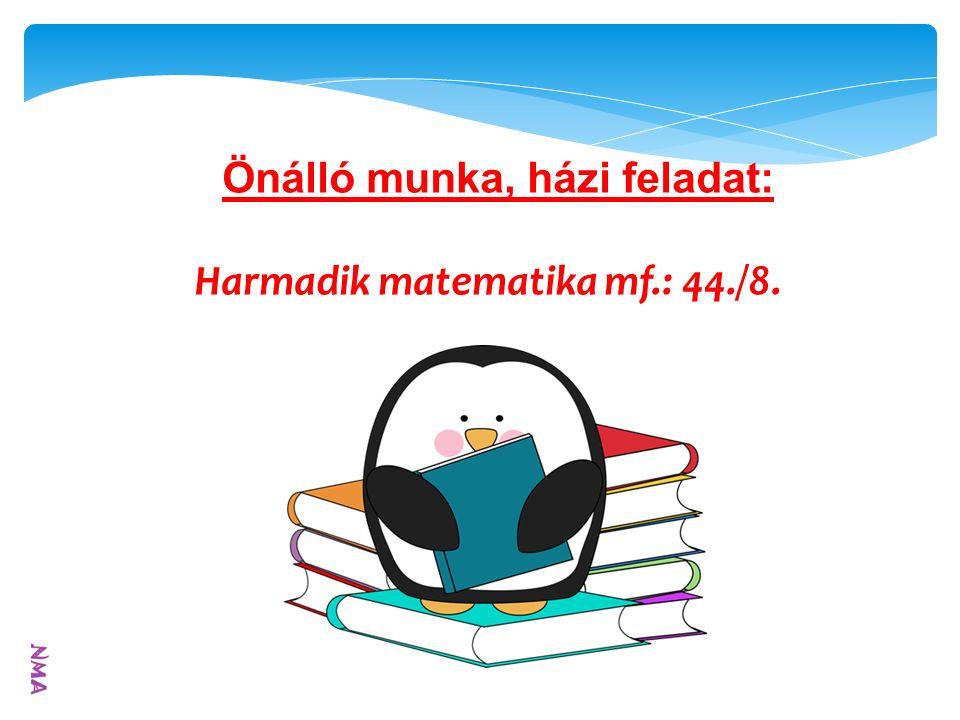 Önálló munka, házi feladat: Harmadik matematika mf.: 44./8.