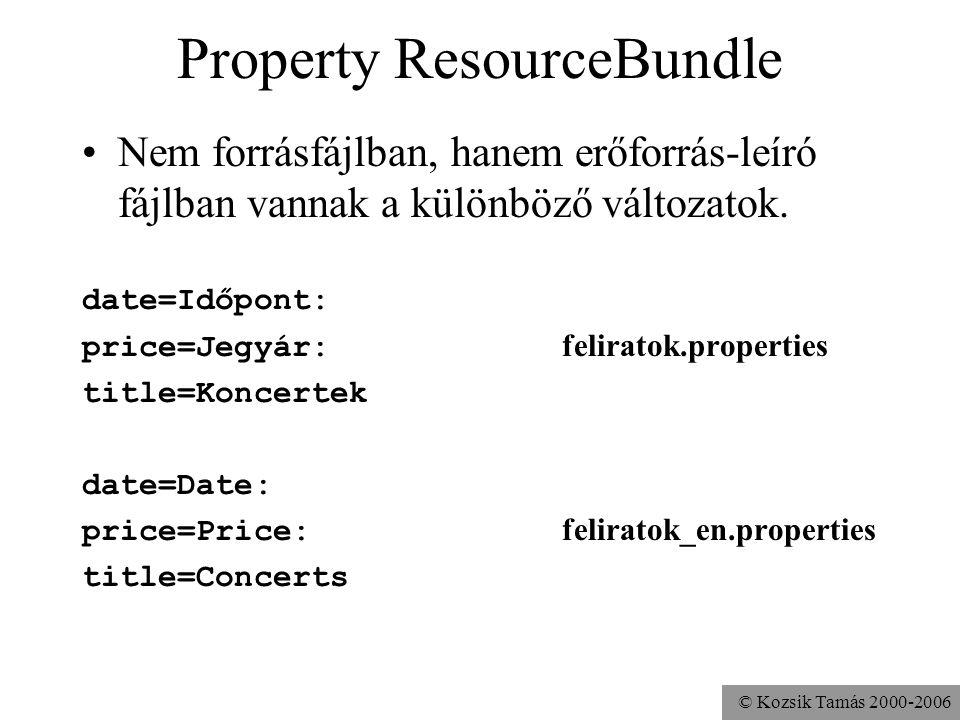 © Kozsik Tamás 2000-2006 Property ResourceBundle Nem forrásfájlban, hanem erőforrás-leíró fájlban vannak a különböző változatok.