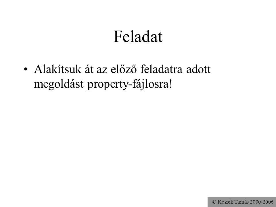 © Kozsik Tamás 2000-2006 Feladat Alakítsuk át az előző feladatra adott megoldást property-fájlosra!