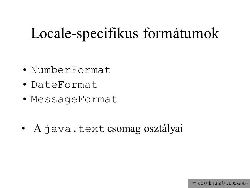 © Kozsik Tamás 2000-2006 Locale-specifikus formátumok NumberFormat DateFormat MessageFormat A java.text csomag osztályai
