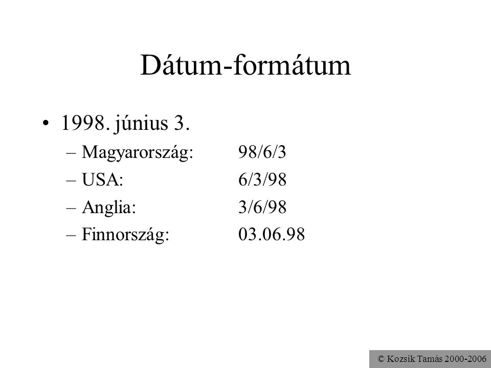 © Kozsik Tamás 2000-2006 Dátum-formátum 1998. június 3.