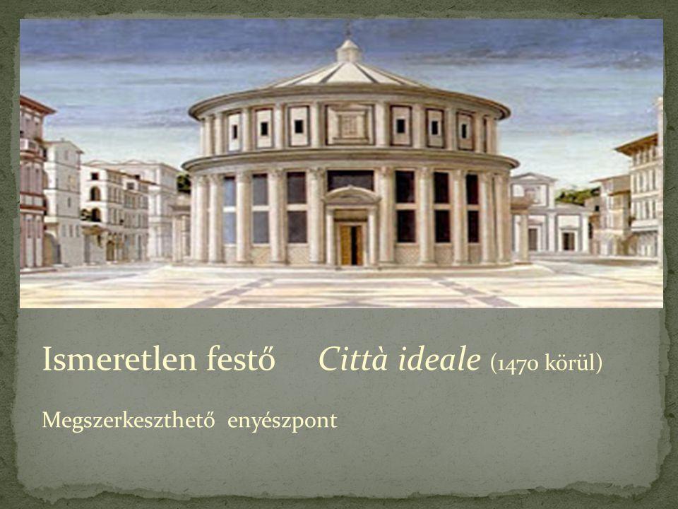 Ismeretlen festő Città ideale (1470 körül) Megszerkeszthető enyészpont