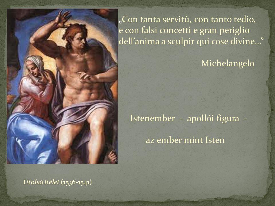 Con tanta servitù, con tanto tedio, e con falsi concetti e gran periglio dellanima a sculpir qui cose divine… Michelangelo Istenember - apollói figura