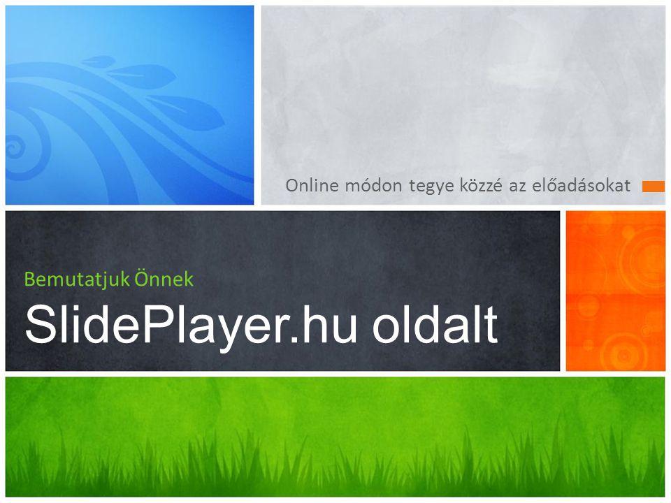 Online módon tegye közzé az előadásokat Bemutatjuk Önnek SlidePlayer.hu oldalt