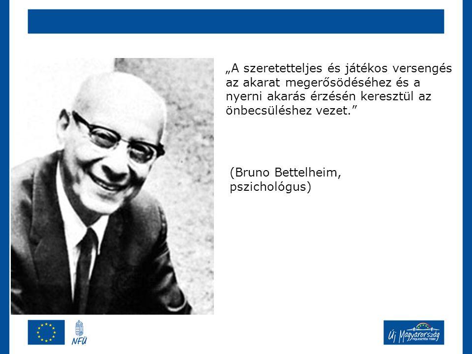 """""""A szeretetteljes és játékos versengés az akarat megerősödéséhez és a nyerni akarás érzésén keresztül az önbecsüléshez vezet. (Bruno Bettelheim, pszichológus)"""