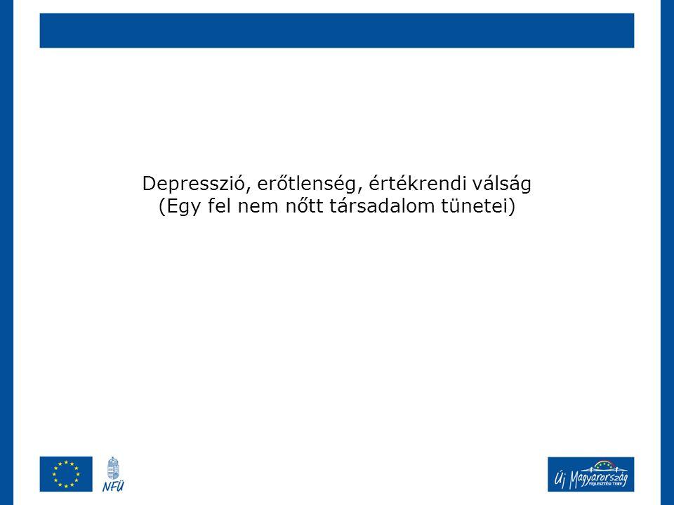 Depresszió, erőtlenség, értékrendi válság (Egy fel nem nőtt társadalom tünetei)