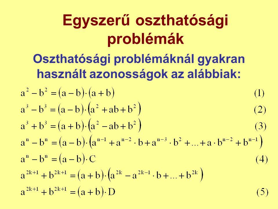 Egyszerű oszthatósági problémák Oszthatósági problémáknál gyakran használt azonosságok az alábbiak:
