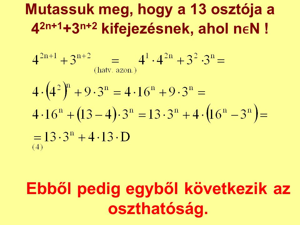 Mutassuk meg, hogy a 13 osztója a 4 2n+1 +3 n+2 kifejezésnek, ahol nN ! Ebből pedig egyből következik az oszthatóság.