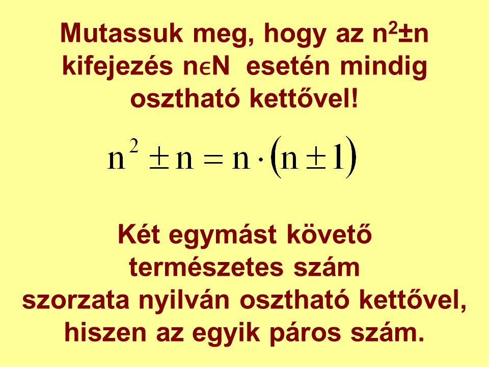 Mutassuk meg, hogy az n 2 ±n kifejezés nN esetén mindig osztható kettővel! Két egymást követő természetes szám szorzata nyilván osztható kettővel, his