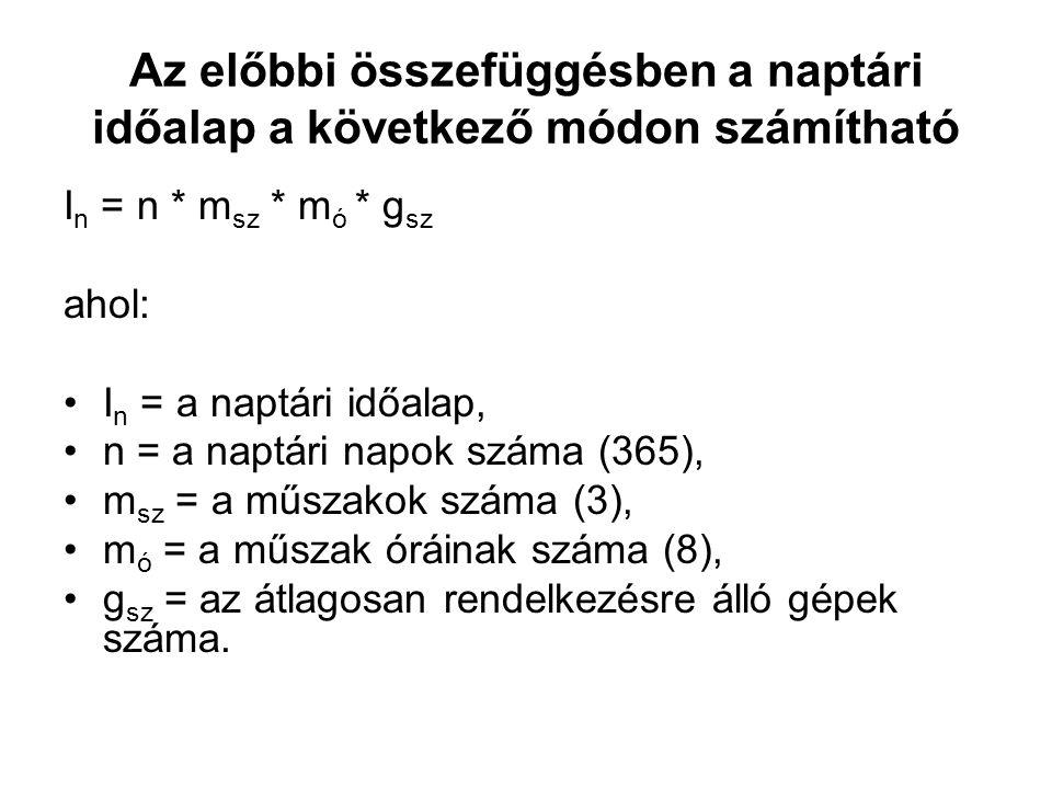Az előbbi összefüggésben a naptári időalap a következő módon számítható I n = n * m sz * m ó * g sz ahol: •I n = a naptári időalap, •n = a naptári nap