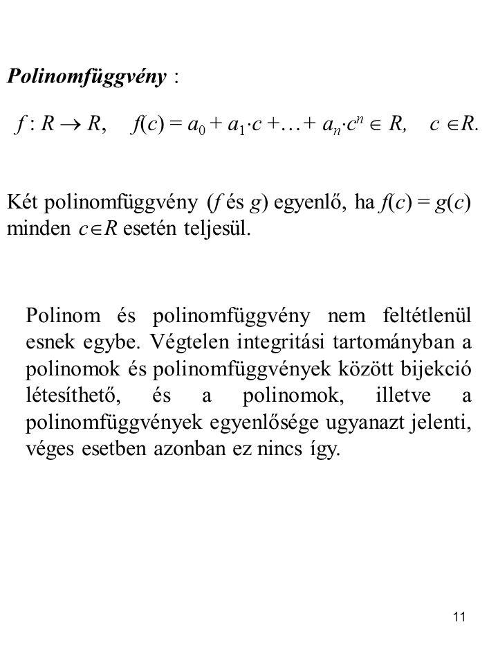 11 Polinomfüggvény : f : R  R, f(c) = a 0 + a 1  c +…+ a n  c n  R, c  R.