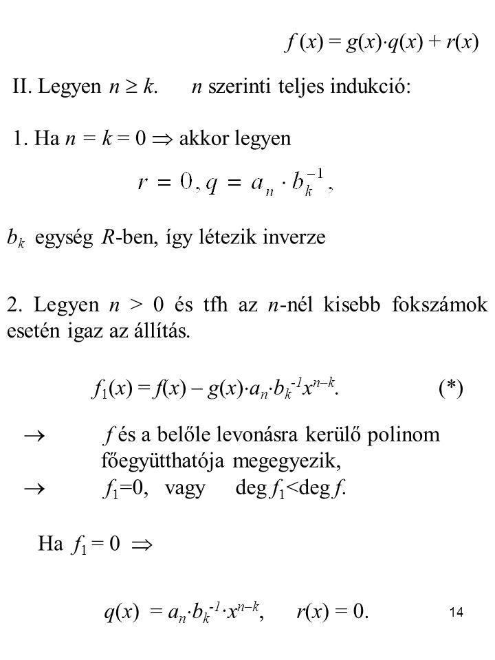 14 II.Legyen n  k. n szerinti teljes indukció: 1.