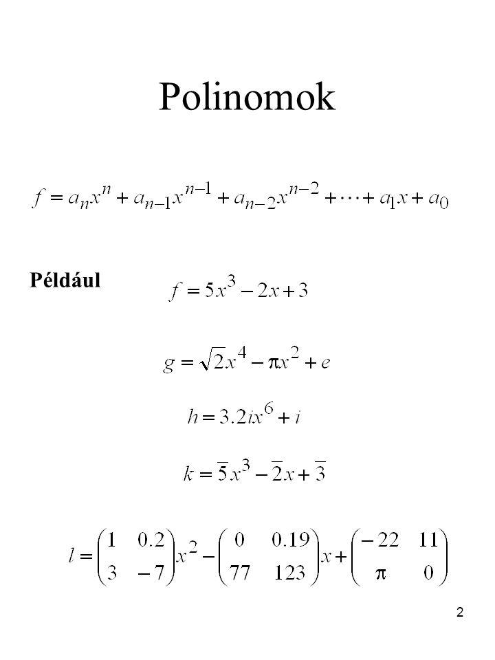 13 Tétel (polinomok maradékos osztása) Legyen R egységelemes integritási tartomány, f, g  R[x] és g főegyütthatója, b k legyen R-ben egység.