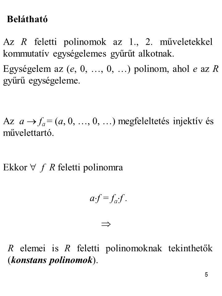 5 Az R feletti polinomok az 1., 2.műveletekkel kommutatív egységelemes gyűrűt alkotnak.
