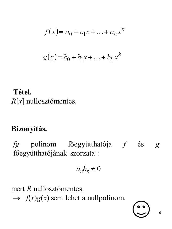 9 fg polinom főegyütthatója f és g főegyütthatójának szorzata : a n b k  0 Tétel.