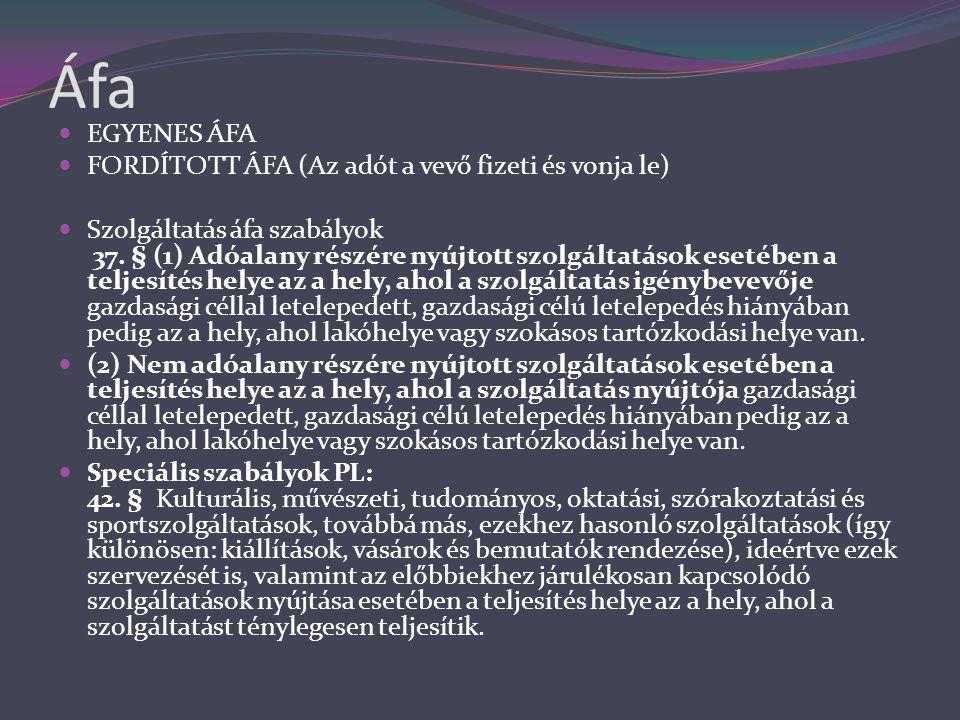 Áfa  EGYENES ÁFA  FORDÍTOTT ÁFA (Az adót a vevő fizeti és vonja le)  Szolgáltatás áfa szabályok 37.