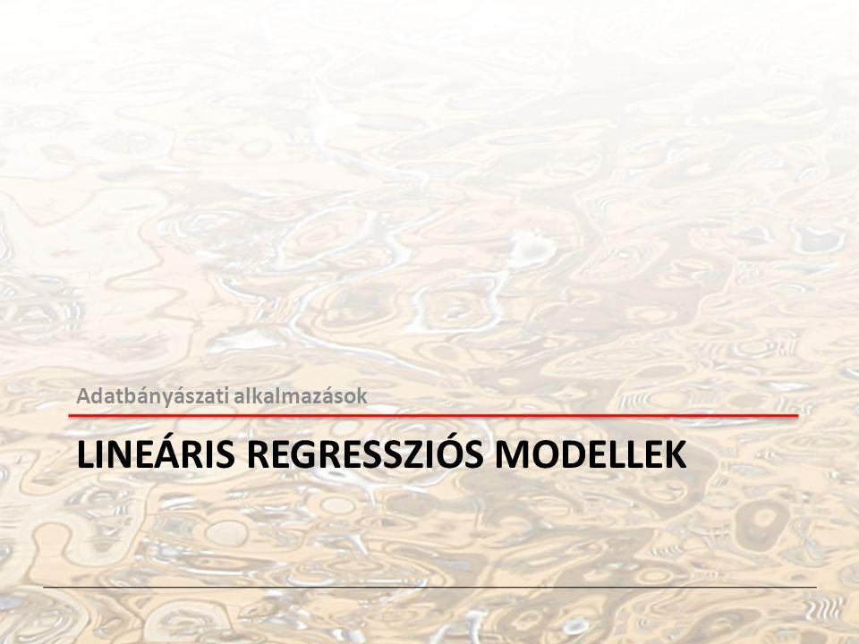 Adatbányászati alkalmazások LINEÁRIS REGRESSZIÓS MODELLEK